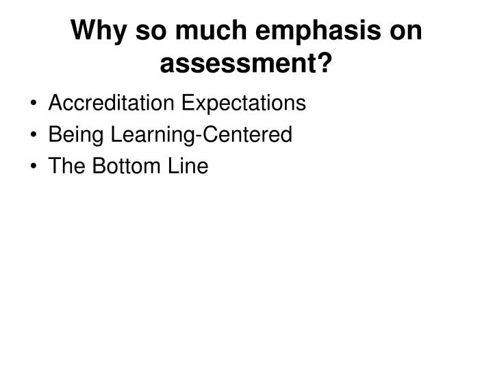 Why so much emphasis on assessment