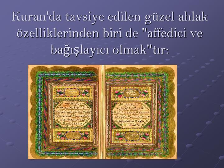 """Kuran'da tavsiye edilen güzel ahlak özelliklerinden biri de """"affedici ve bağışlayıcı olmak""""tır:"""