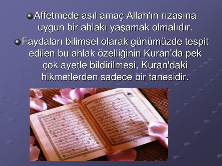 Affetmede asıl amaç Allah'ın rızasına uygun bir ahlakı yaşamak olmalıdır.