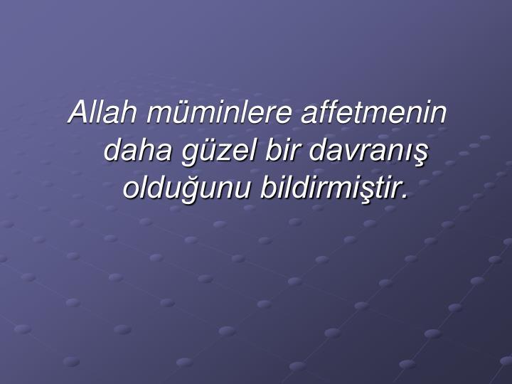 Allah müminlere affetmenin daha güzel bir davranış olduğunu bildirmiştir.