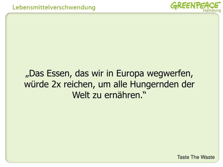 """""""Das Essen, das wir in Europa wegwerfen,"""