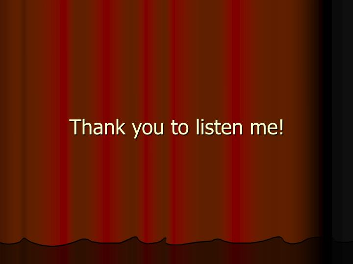 Thank you to listen me!
