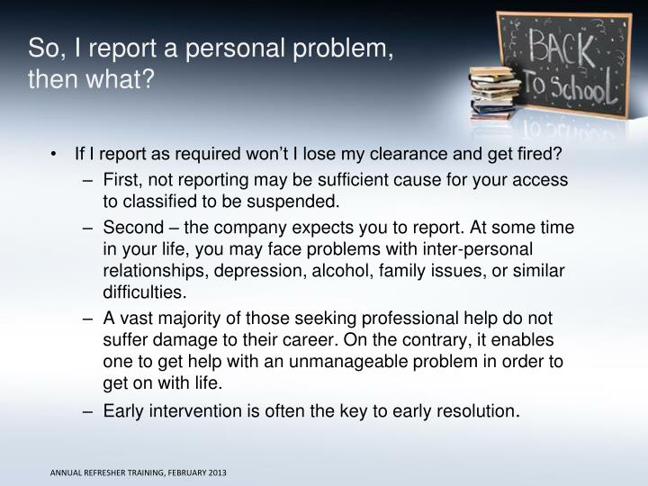 So, I report a personal problem, then what?