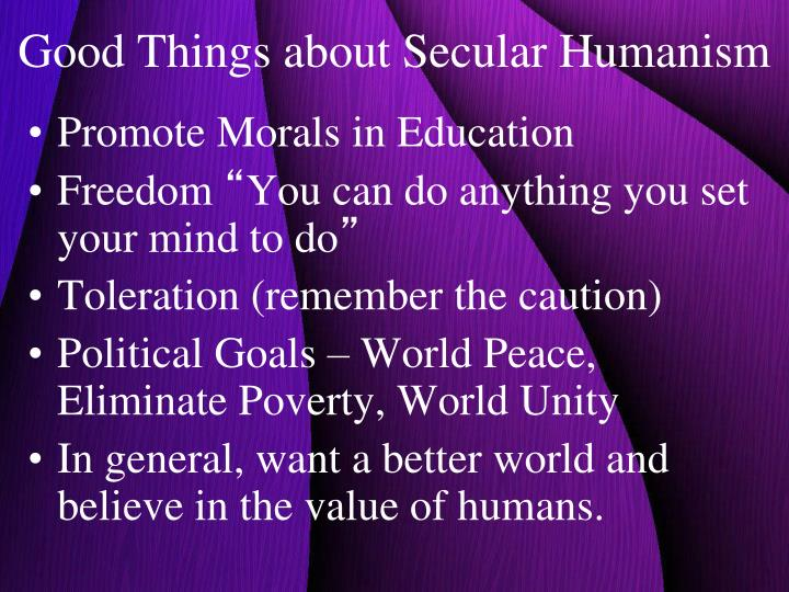 Good Things about Secular Humanism
