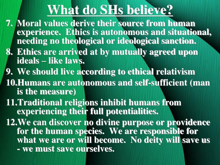 What do SHs believe?