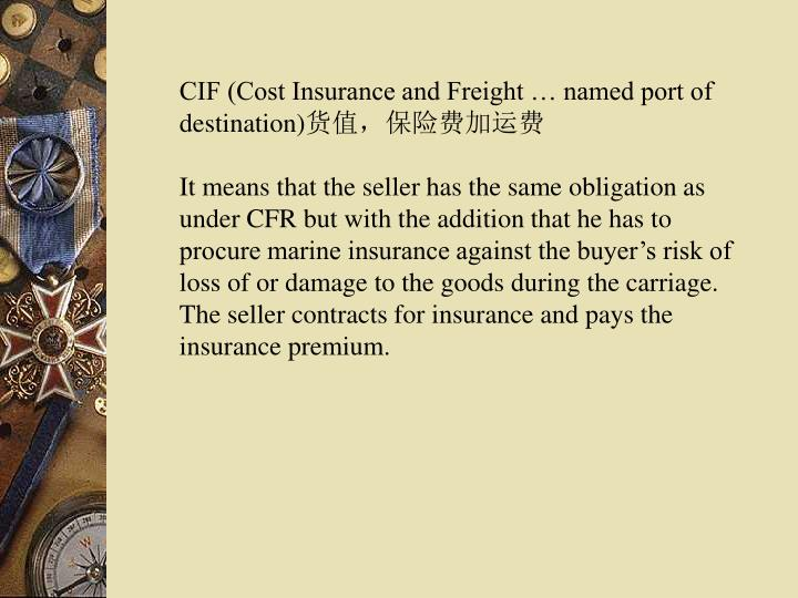 CIF (Cost Insurance and Freight … named port of destination)