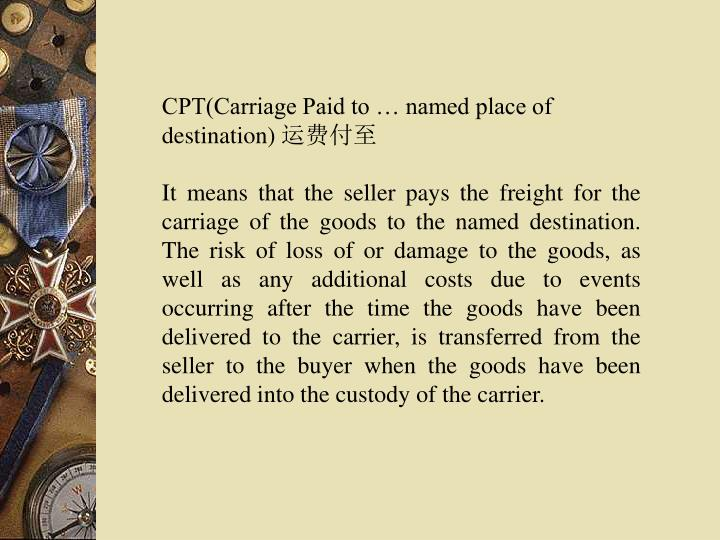 CPT(Carriage Paid to … named place of destination)