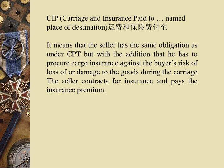 CIP (Carriage and Insurance Paid to … named place of destination)