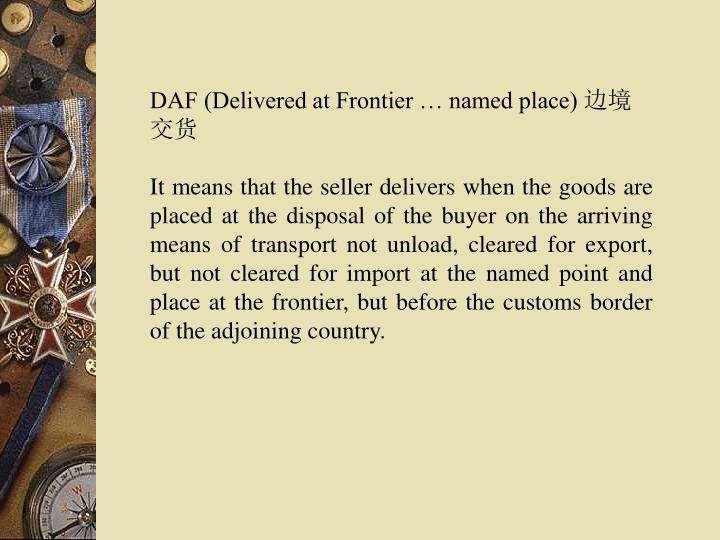 DAF (Delivered at Frontier … named place)