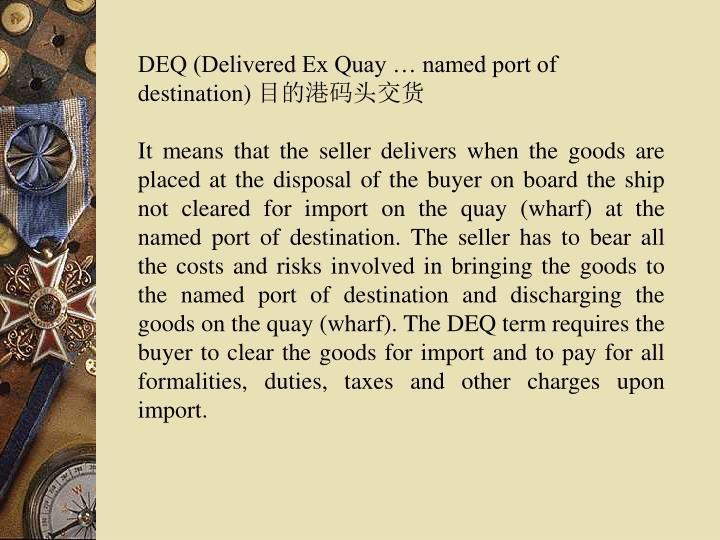DEQ (Delivered Ex Quay … named port of destination)