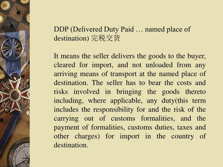 DDP (Delivered Duty Paid … named place of destination)