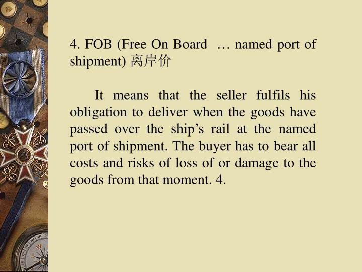 4. FOB (Free On Board  … named port of shipment)