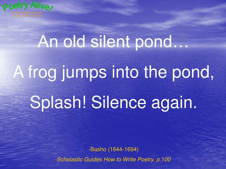 An old silent pond…