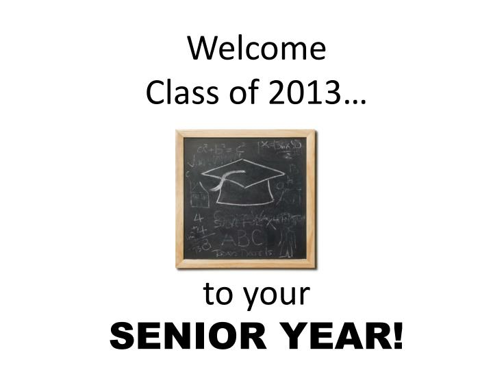 Welcome class of 2013 to your senior year