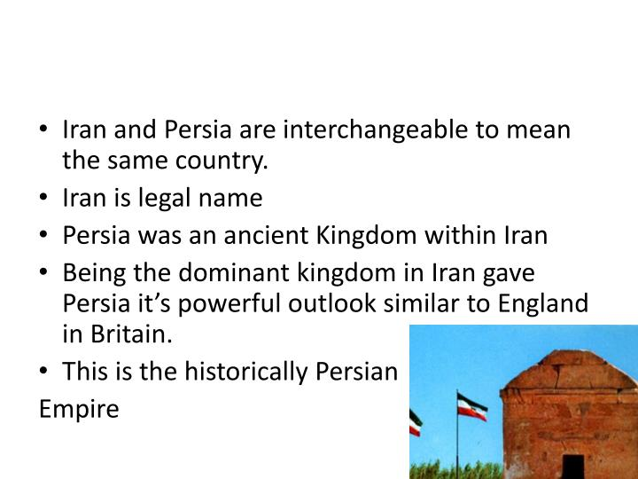 Iran and Persia are interchangeable to mean the same country.