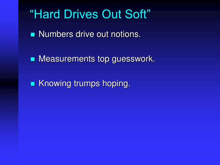 """""""Hard Drives Out Soft"""""""