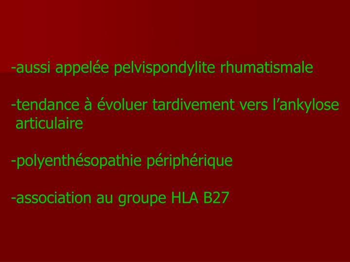 -aussi appelée pelvispondylite rhumatismale