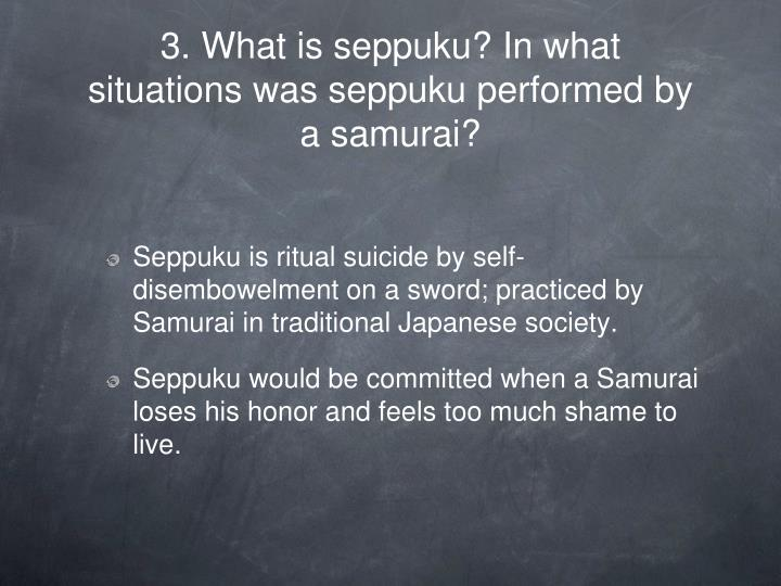 3. What is seppuku? In what situations was seppuku performed by a samurai?