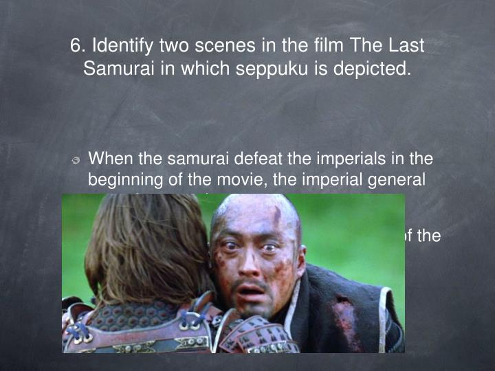6. Identify two scenes in the film The Last Samurai in which seppuku is depicted.