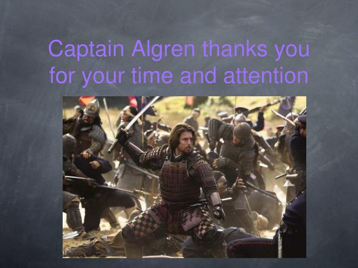 Captain Algren thanks you for your time and attention