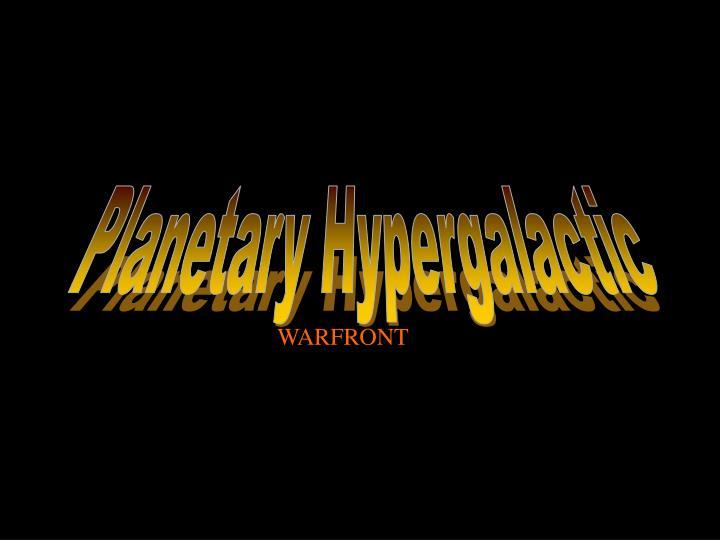 Planetary Hypergalactic