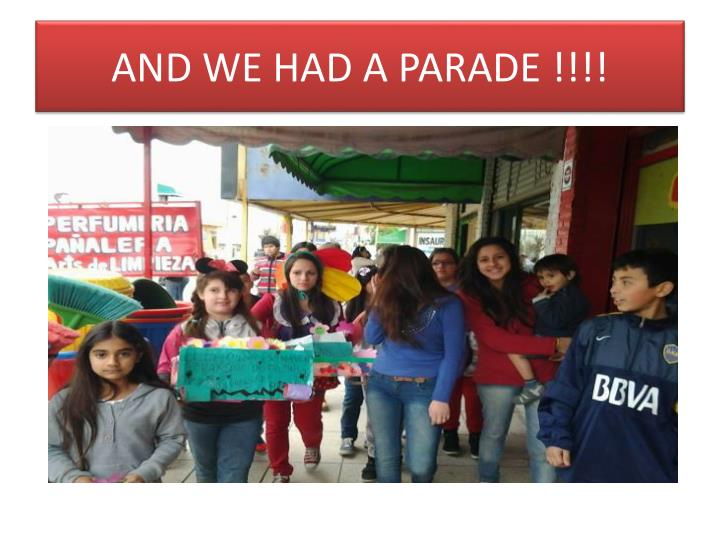 AND WE HAD A PARADE !!!!