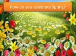 how do you celebrate spring