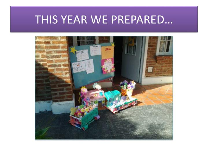 THIS YEAR WE PREPARED…