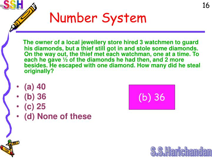 The owner of a local jewellery store hired 3 watchmen to guard his diamonds, but a thief still got in and stole some diamonds. On the way out, the thief met each watchman, one at a time. To each he gave ½ of the diamonds he had then, and 2 more besides. He escaped with one diamond. How many did he steal originally?