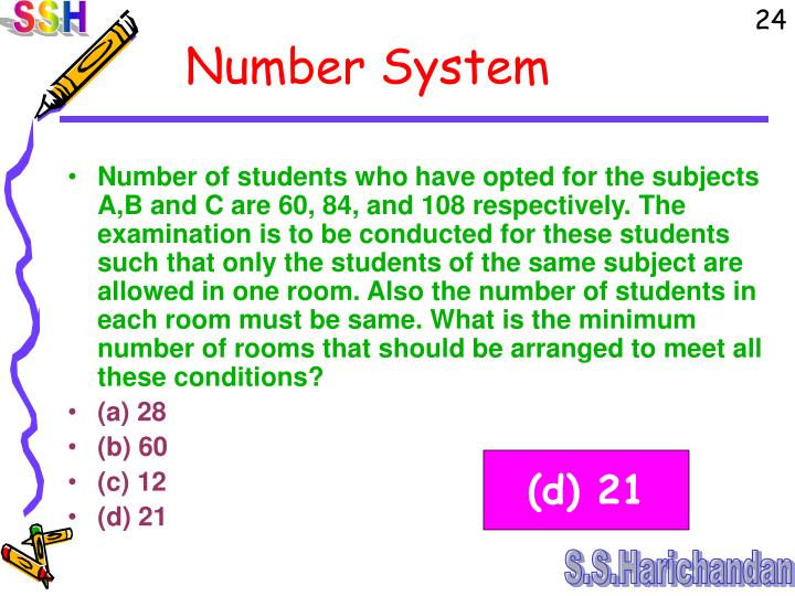 Number of students who have opted for the subjects A,B and C are 60, 84, and 108 respectively. The examination is to be conducted for these students such that only the students of the same subject are allowed in one room. Also the number of students in each room must be same. What is the minimum number of rooms that should be arranged to meet all these conditions?