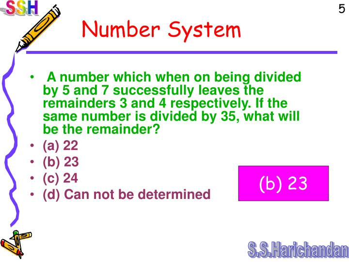 A number which when on being divided by 5 and 7 successfully leaves the remainders 3 and 4 respectively. If the same number is divided by 35, what will be the remainder?