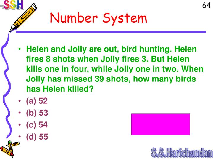 Helen and Jolly are out, bird hunting. Helen fires 8 shots when Jolly fires 3. But Helen kills one in four, while Jolly one in two. When Jolly has missed 39 shots, how many birds has Helen killed?