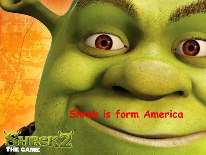 Shrek is form America