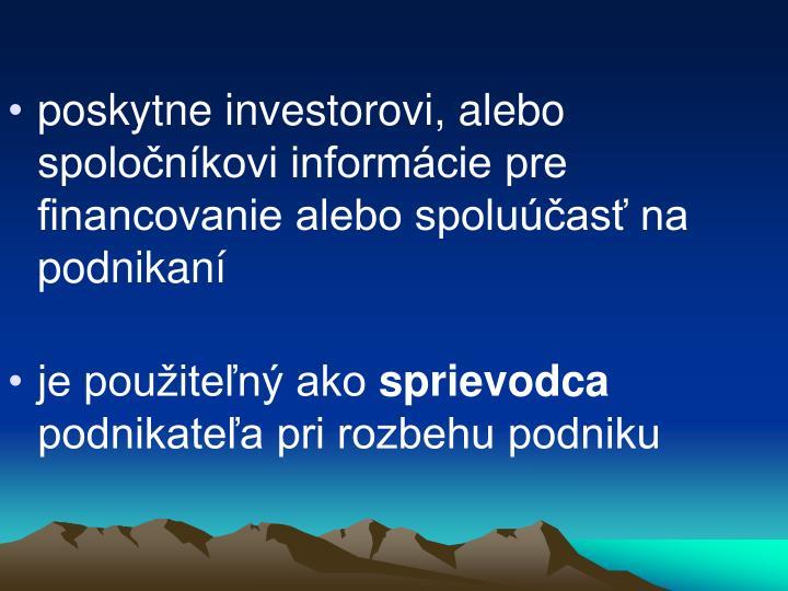 poskytne investorovi, alebo spoločníkovi informácie pre financovanie alebo spoluúčasť na podnikaní
