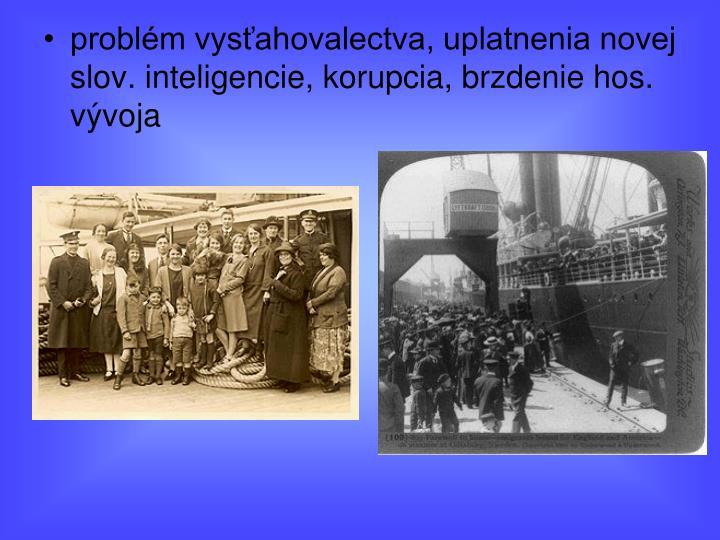 problém vysťahovalectva, uplatnenia novej slov. inteligencie, korupcia, brzdenie hos. vývoja