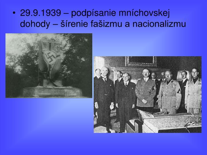 29.9.1939 – podpísanie mníchovskej dohody – šírenie fašizmu a nacionalizmu