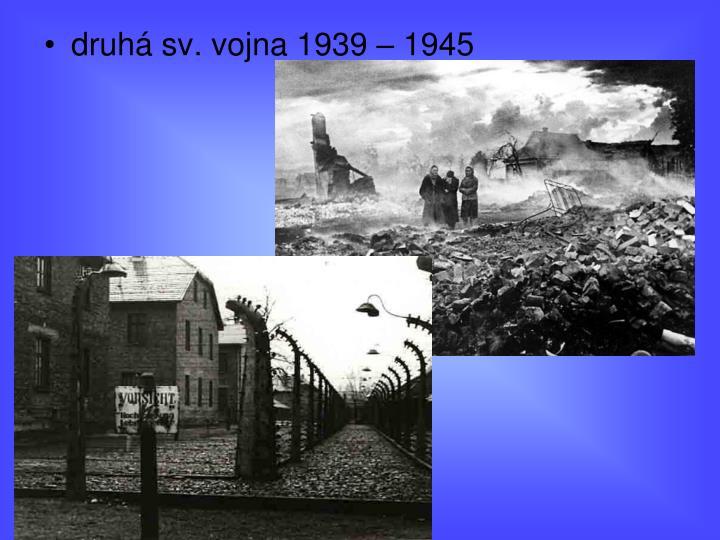 druhá sv. vojna 1939 – 1945