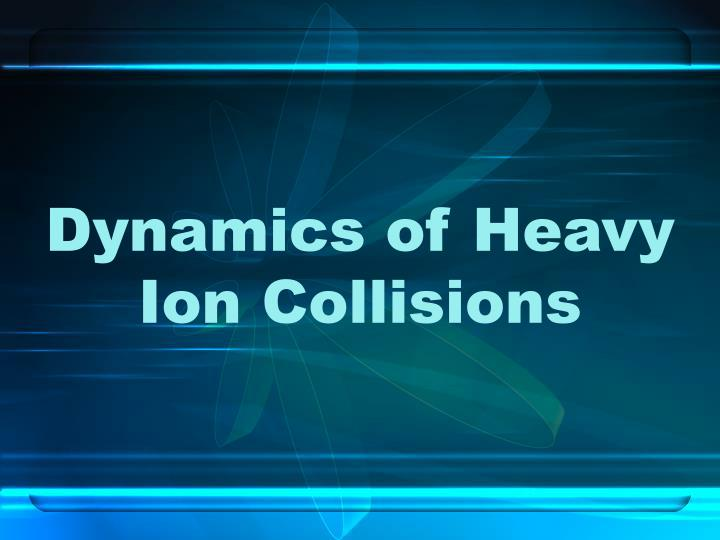 Dynamics of Heavy Ion Collisions