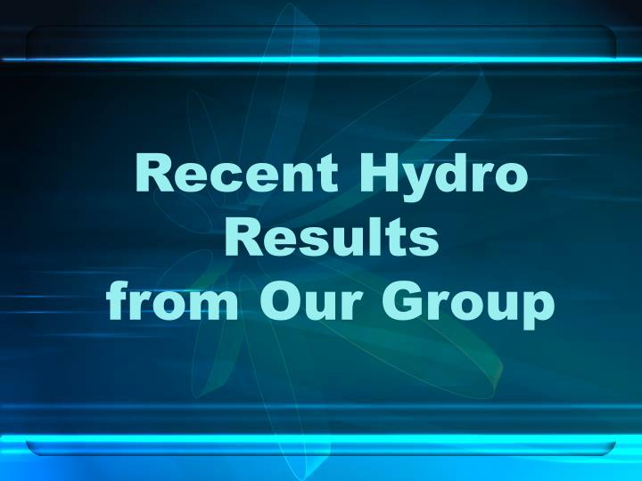Recent Hydro Results