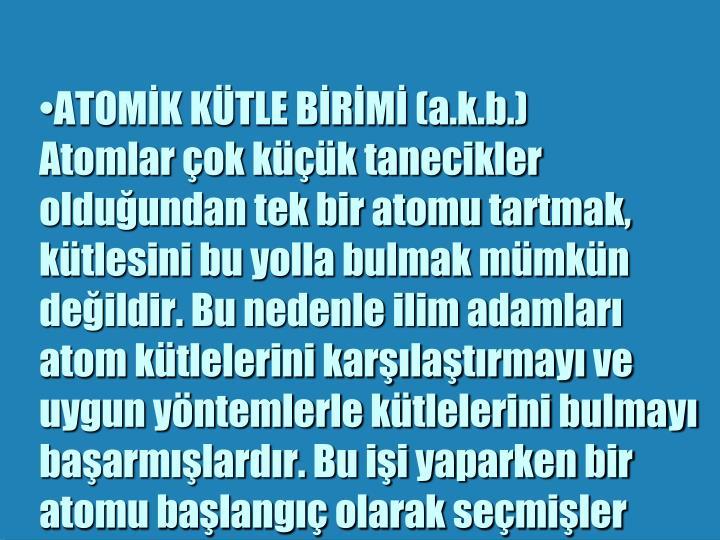 ATOMİK KÜTLE BİRİMİ (a.k.b.)