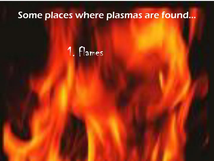 Some places where plasmas are found…