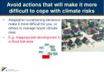 avoid actions that will make it more difficult to cope with climate risks