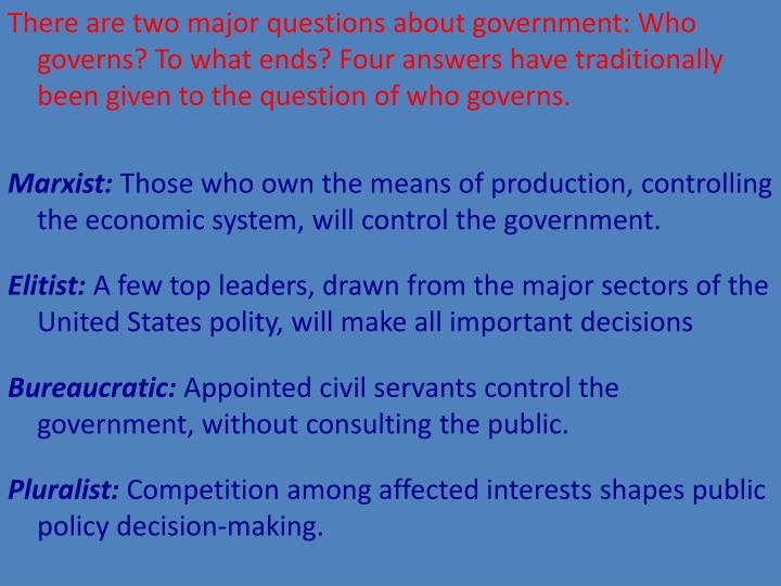 There are two major questions about government: Who governs? To what