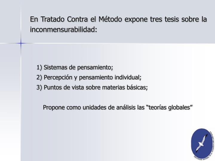 En Tratado Contra el Método expone tres tesis sobre la inconmensurabilidad: