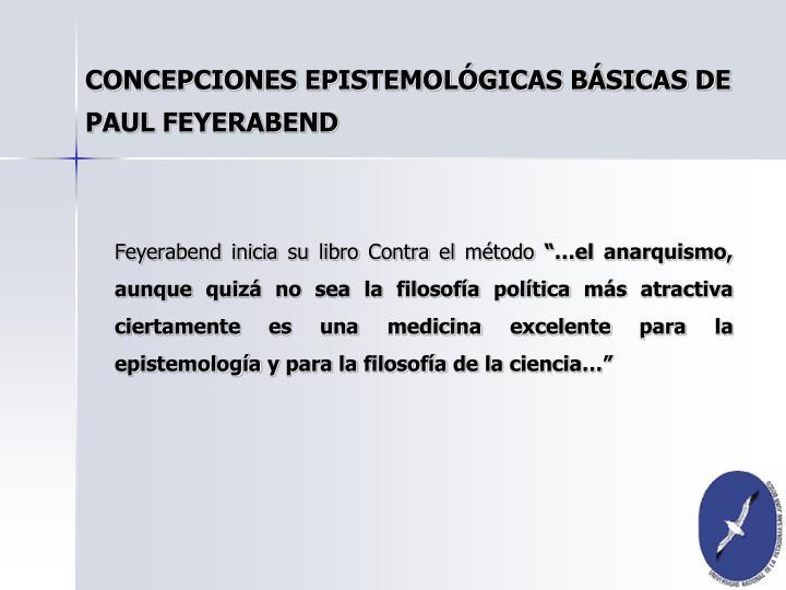 CONCEPCIONES EPISTEMOLÓGICAS BÁSICAS DE PAUL FEYERABEND