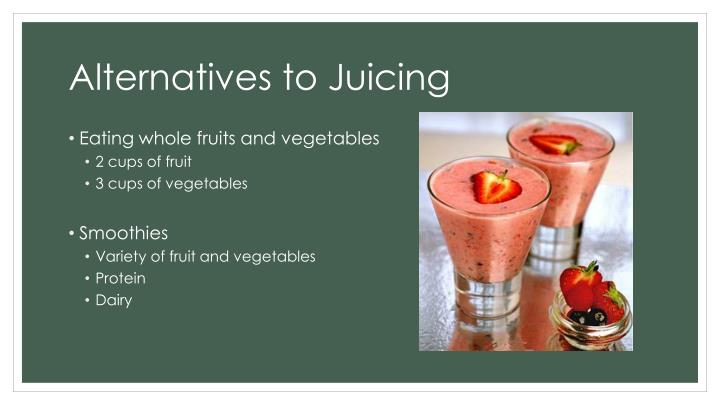 Alternatives to Juicing