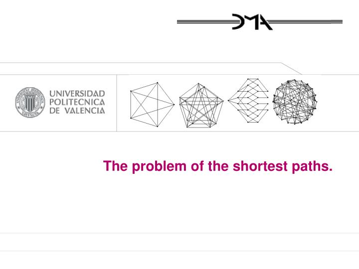 The problem of the shortest paths.