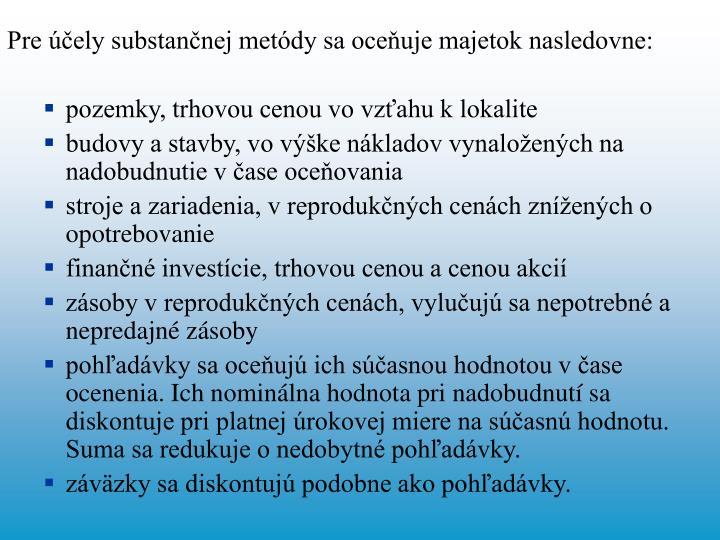 Pre účely substančnej metódy sa oceňuje majetok nasledovne: