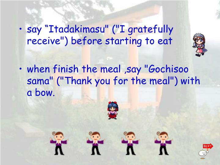 "say ""Itadakimasu"" (""I gratefully receive"") before starting to eat"