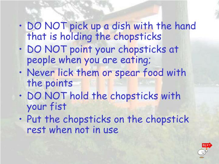 DO NOT pick up a dish with the hand that is holding the chopsticks